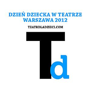 Teatry dla Dzieci Warszawa 2012 Dzień Dziecka