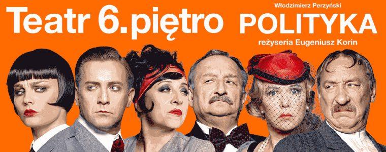 plakat teatralny banner POLITYKA TEATR 6. PIĘTRO